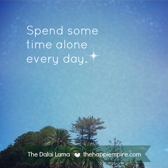 Spend some time alone everyday