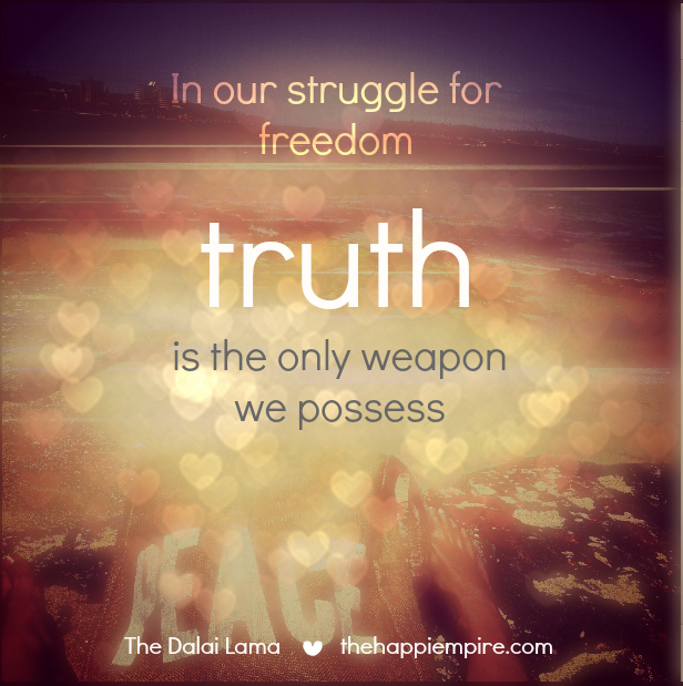 Truth is the only weapon we possess