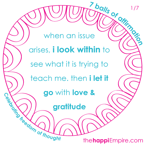 When an issue arises, i look within to see what it is trying to teach me. Then I let it go with love and gratitude