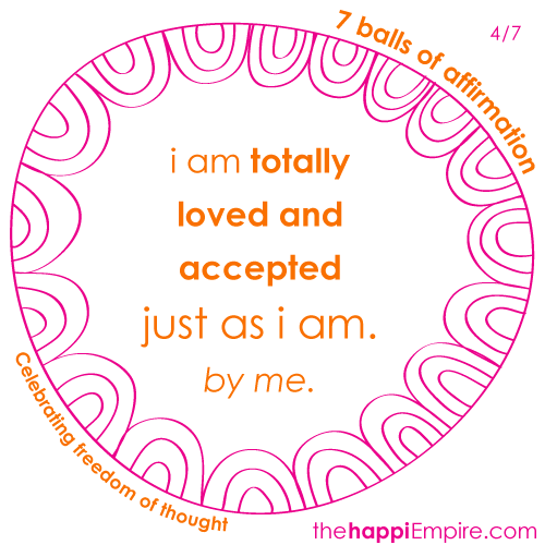 I am totally loved and accepted just as I am. by me.