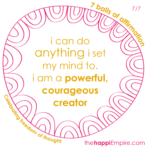 i can do anything i set my mind to. i am a powerful, courageous creator