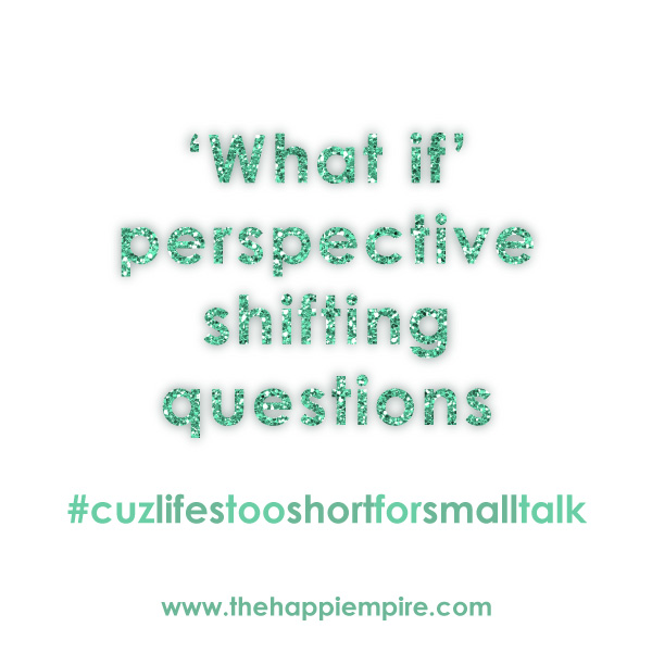 'What If' perspective shifting questions