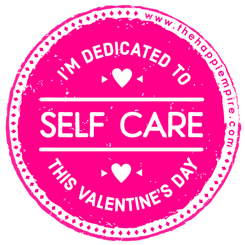 I'm dedicated to Self Care this Valentine's Day