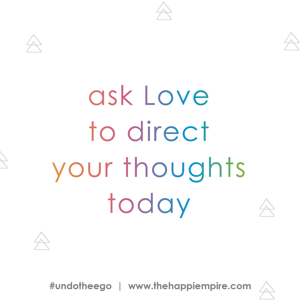 Ask Love to direct your thoughts