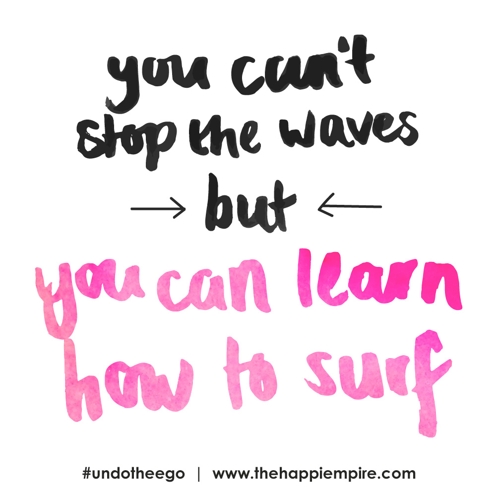 You can't stop the waves but you can learn how to surf