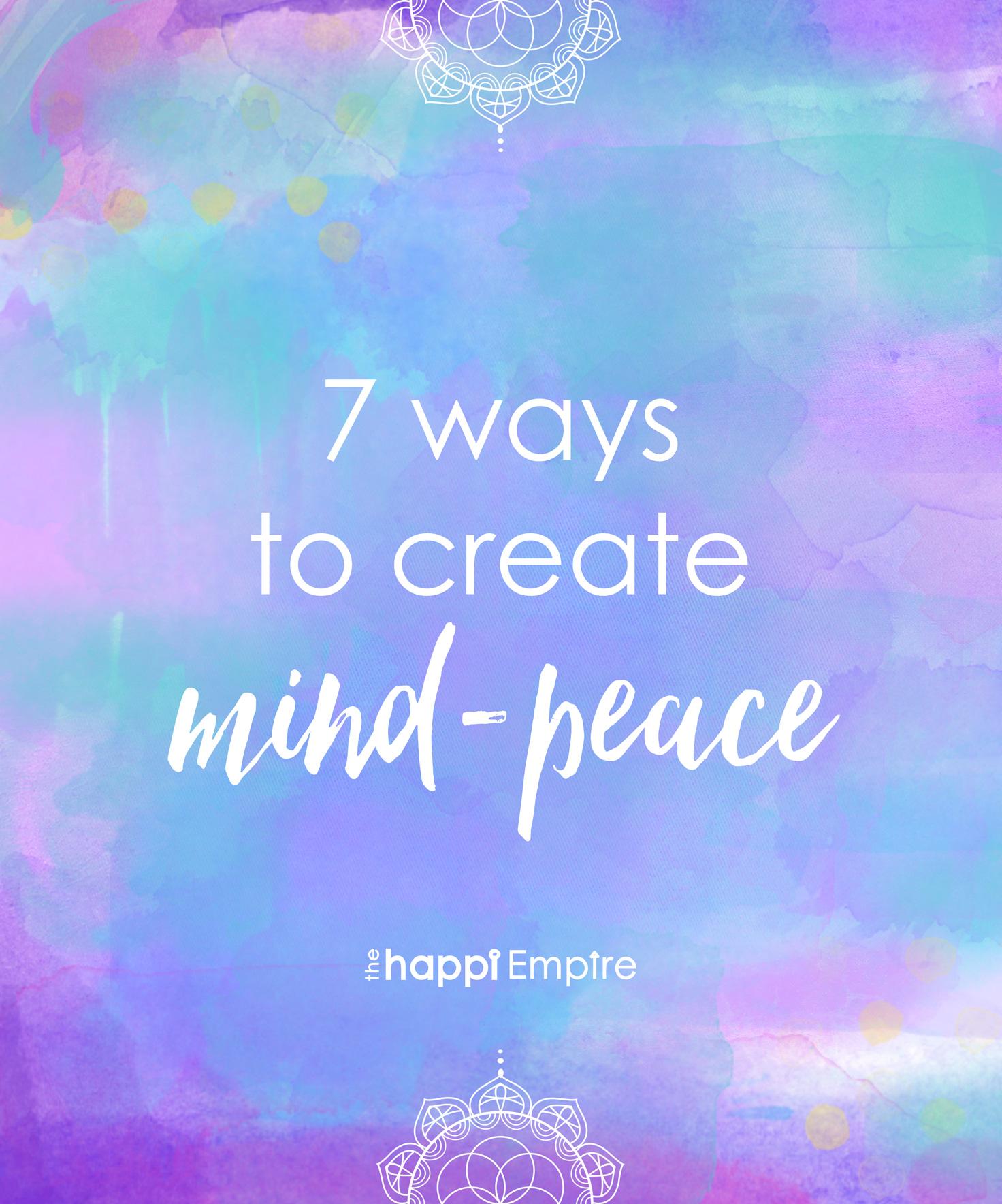 7 Ways To Create Mind-Peace