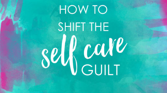 How to shift the self care guilt