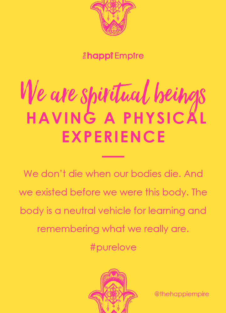 We are spiritual beings having a physical experience
