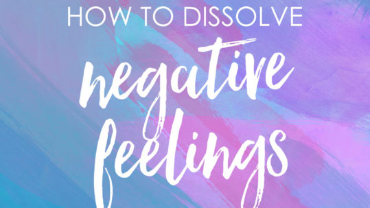 How to dissolve negative feelings