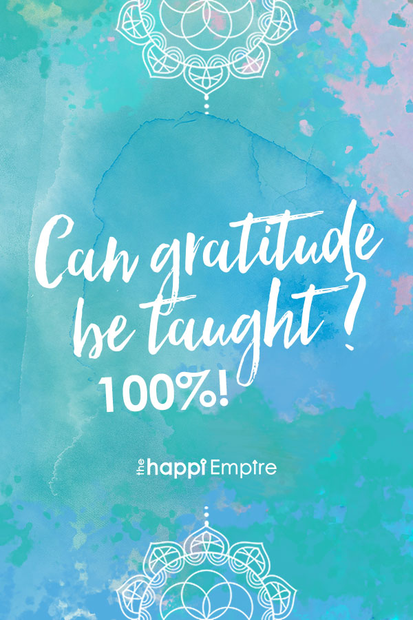 Can gratitude be taught? 100%!