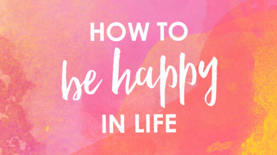 How to be happy in life - pin me!