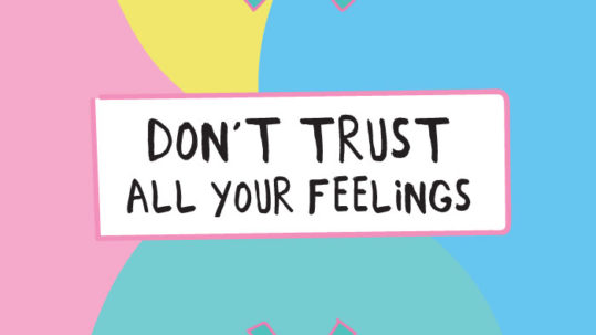 Don't trust all your feelings