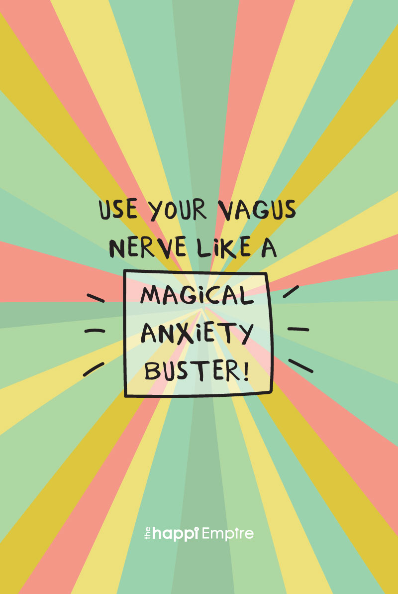 Use your vagus nerve like a magical anxiety buster
