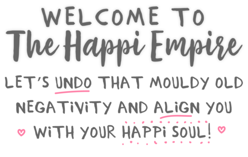 Welcome to The Happi Empire! Let's undo that mouldy old negativity and align you with your happi soul!