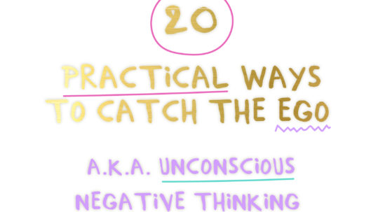 20 Practical Ways to catch the ego - aka unconscious negative thinking