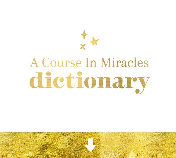 A Course In Miracles Dictionary